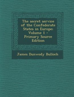 The secret service of the Confederate States in Europe; Volume 1 - Primary Source Edition