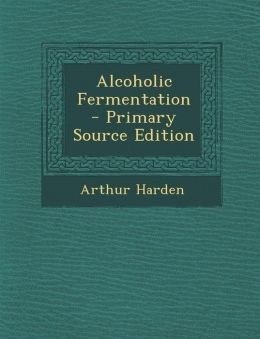 Alcoholic Fermentation - Primary Source Edition