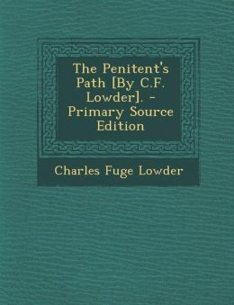 The Penitent's Path [By C.F. Lowder]. - Primary Source Edition