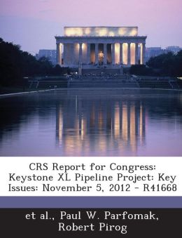 Crs Report for Congress: Keystone XL Pipeline Project: Key Issues: November 5, 2012 - R41668