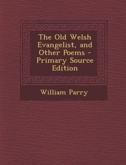 The Old Welsh Evangelist, and Other Poems - Primary Source Edition