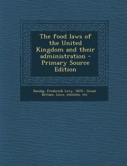 The food laws of the United Kingdom and their administration - Primary Source Edition