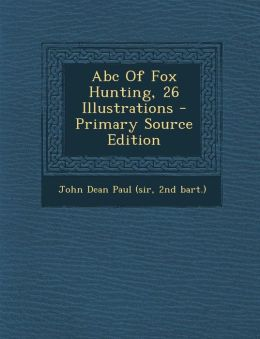 Abc Of Fox Hunting, 26 Illustrations - Primary Source Edition