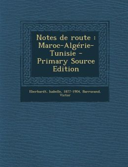 Notes de route: Maroc-Alg rie-Tunisie - Primary Source Edition