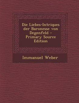Die Liebes-Intriques der Baronesse von Degenfeld - Primary Source Edition