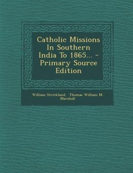 Catholic Missions In Southern India To 1865... - Primary Source Edition