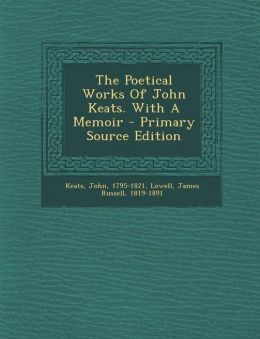 The Poetical Works Of John Keats. With A Memoir - Primary Source Edition