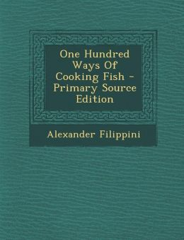 One Hundred Ways Of Cooking Fish - Primary Source Edition