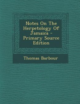 Notes On The Herpetology Of Jamaica - Primary Source Edition