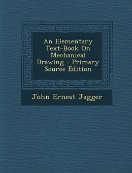 An Elementary Text-Book On Mechanical Drawing - Primary Source Edition