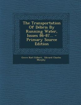 The Transportation Of D bris By Running Water, Issues 86-87... - Primary Source Edition