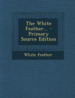 The White Feather... - Primary Source Edition