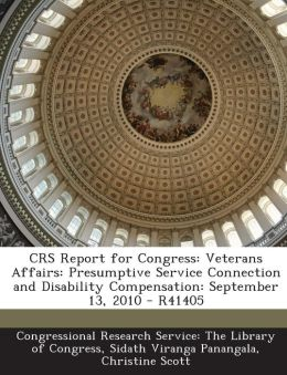 Crs Report for Congress: Veterans Affairs: Presumptive Service Connection and Disability Compensation: September 13, 2010 - R41405