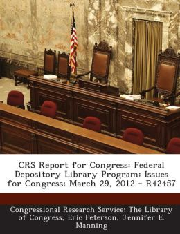 Crs Report for Congress: Federal Depository Library Program: Issues for Congress: March 29, 2012 - R42457