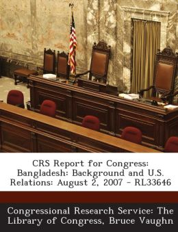 Crs Report for Congress: Bangladesh: Background and U.S. Relations: August 2, 2007 - Rl33646