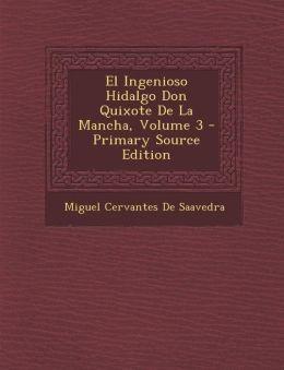 El Ingenioso Hidalgo Don Quixote De La Mancha, Volume 3 - Primary Source Edition