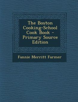 The Boston Cooking-School Cook Book - Primary Source Edition