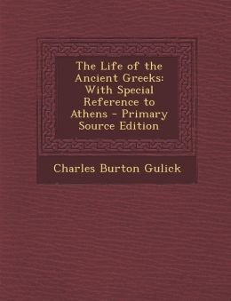 The Life of the Ancient Greeks: With Special Reference to Athens - Primary Source Edition