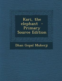 Kari, the Elephant - Primary Source Edition