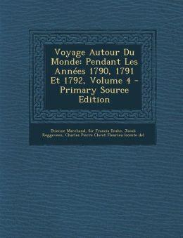 Voyage Autour Du Monde: Pendant Les Annees 1790, 1791 Et 1792, Volume 4 - Primary Source Edition