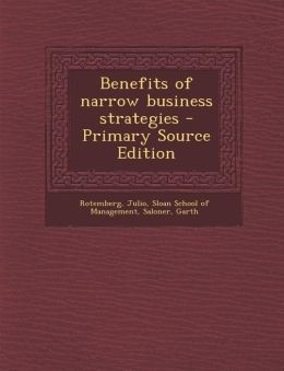 Benefits of Narrow Business Strategies - Primary Source Edition