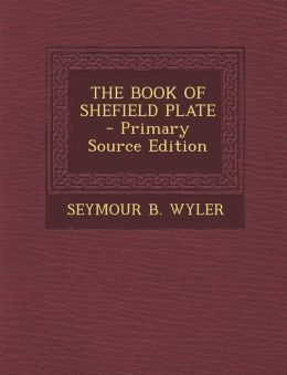 The Book of Shefield Plate - Primary Source Edition