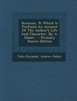 Sermons. to Which Is Prefixed an Account of the Author's Life and Character, by A. Dalzel... - Primary Source Edition