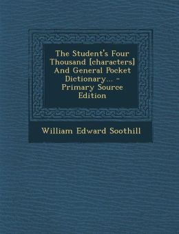 The Student's Four Thousand [Characters] and General Pocket Dictionary... - Primary Source Edition