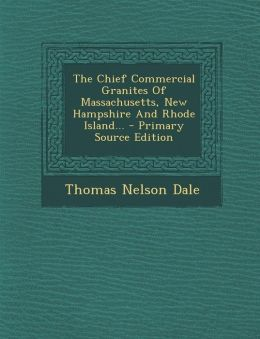 The Chief Commercial Granites of Massachusetts, New Hampshire and Rhode Island... - Primary Source Edition