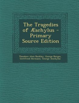 The Tragedies of Aeschylus - Primary Source Edition