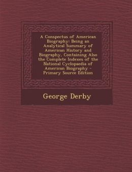 A Conspectus of American Biography: Being an Analytical Summary of American History and Biography, Containing Also the Complete Indexes of the Natio