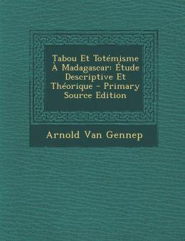 Tabou Et Totemisme a Madagascar: Etude Descriptive Et Theorique - Primary Source Edition