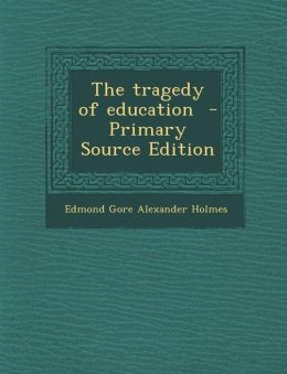 The Tragedy of Education - Primary Source Edition