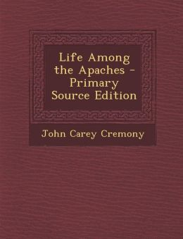 Life Among the Apaches - Primary Source Edition