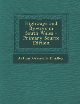 Highways and Byways in South Wales - Primary Source Edition