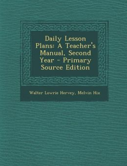 Daily Lesson Plans: A Teacher's Manual, Second Year - Primary Source Edition