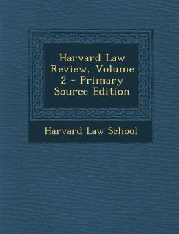Harvard Law Review, Volume 2 - Primary Source Edition