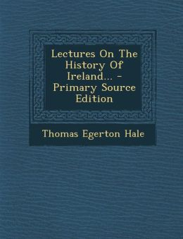 Lectures on the History of Ireland... - Primary Source Edition