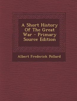 A Short History of the Great War - Primary Source Edition