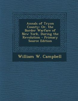 Annals of Tryon County: Or, the Border Warfare of New York, During the Revolution - Primary Source Edition