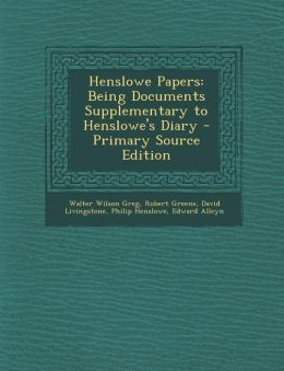 Henslowe Papers: Being Documents Supplementary to Henslowe's Diary - Primary Source Edition