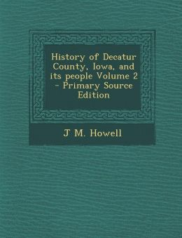 History of Decatur County, Iowa, and Its People Volume 2 - Primary Source Edition