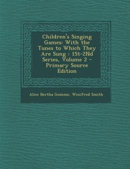 Children's Singing Games: With the Tunes to Which They Are Sung: 1st-2nd Series, Volume 2 - Primary Source Edition