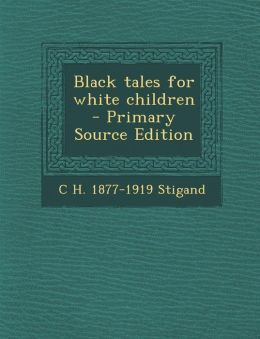 Black Tales for White Children - Primary Source Edition