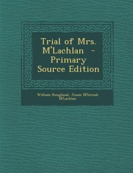 Trial of Mrs. M'Lachlan - Primary Source Edition