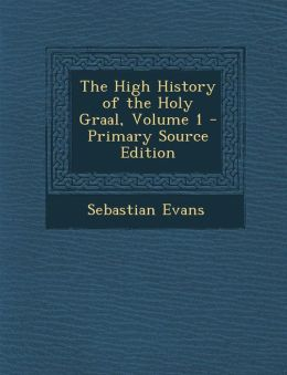 The High History of the Holy Graal, Volume 1
