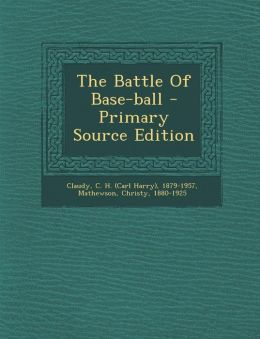The Battle Of Base-ball - Primary Source Edition