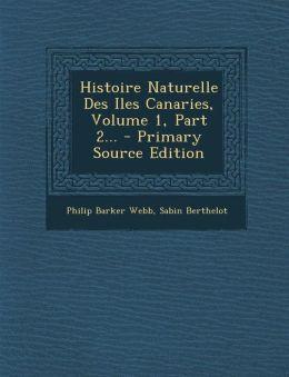 Histoire Naturelle Des Iles Canaries, Volume 1, Part 2... - Primary Source Edition