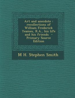 Art and anecdote: recollections of William Frederick Yeames, R.A., his life and his friends - Primary Source Edition