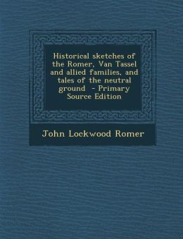 Historical Sketches of the Romer, Van Tassel and Allied Families, and Tales of the Neutral Ground - Primary Source Edition